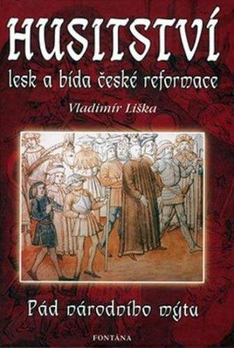 Vladimír Liška: Husitství: lesk a bída české reformace