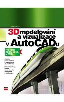 Iva Horová: 3D modelování a vizualizace v AutoCADu