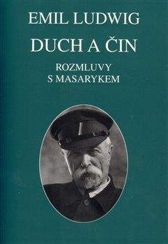Emil Ludwig: Duch a čin. Rozmluvy s Masarykem