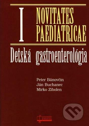 Osveta Detská gastroenterológia - Novitates Paediatricae I - Peter Bánovčin, Ján Buchanec, Mirko Zibolen