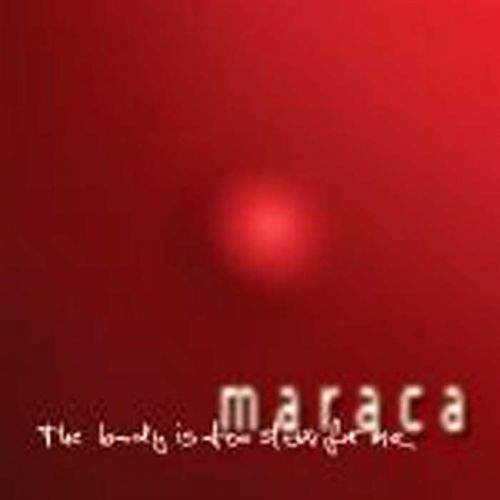 Maraca - The Body Is Too Slow For Me