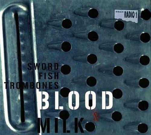 Swordfishtrombones - Blood & Milk