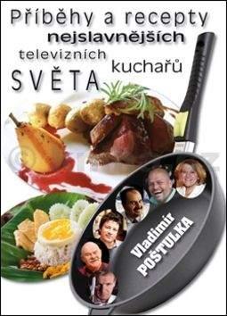 Vladimír Poštulka: Příběhy a recepty nejslavnějších televizních kuchařů světa
